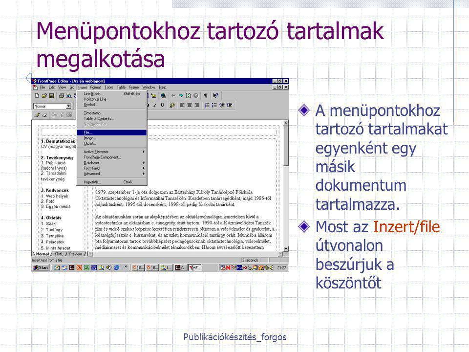 Publikációkészítés_forgos Menüpontokhoz tartozó tartalmak megalkotása A menüpontokhoz tartozó tartalmakat egyenként egy másik dokumentum tartalmazza.