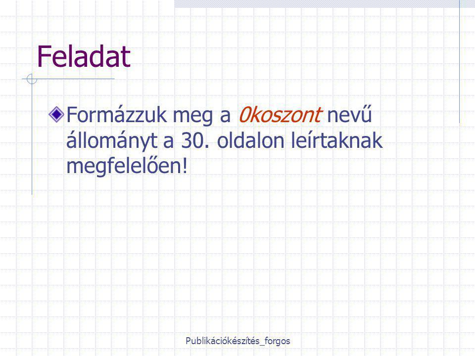 Publikációkészítés_forgos Feladat Formázzuk meg a 0koszont nevű állományt a 30.