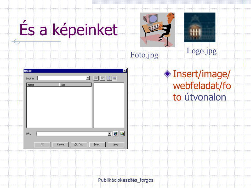 Publikációkészítés_forgos És a képeinket Insert/image/ webfeladat/fo to útvonalon Logo.jpg Foto.jpg