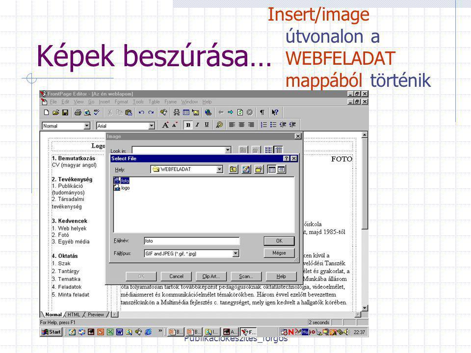 Publikációkészítés_forgos Képek beszúrása… Insert/image útvonalon a WEBFELADAT mappából történik