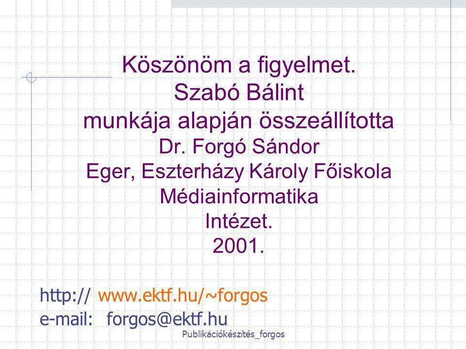 Publikációkészítés_forgos Köszönöm a figyelmet. Szabó Bálint munkája alapján összeállította Dr.