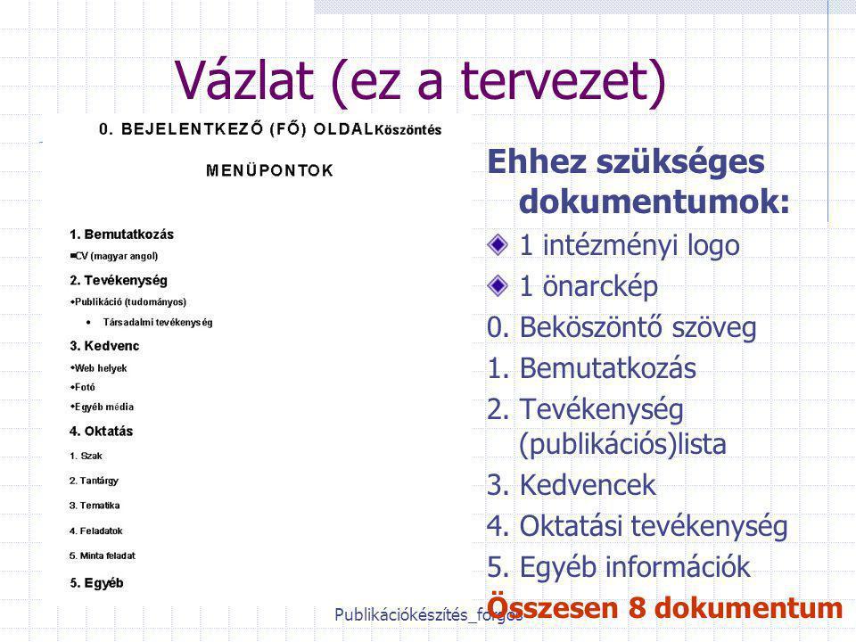 Publikációkészítés_forgos Vázlat (ez a tervezet) Ehhez szükséges dokumentumok: 1 intézményi logo 1 önarckép 0.
