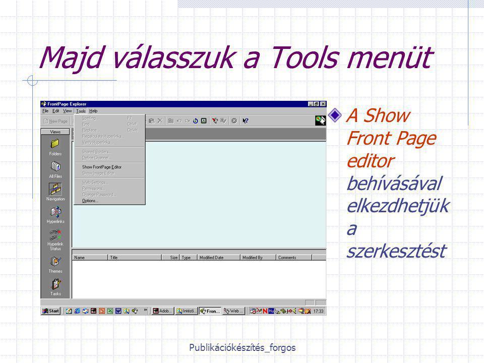 Publikációkészítés_forgos Majd válasszuk a Tools menüt A Show Front Page editor behívásával elkezdhetjük a szerkesztést