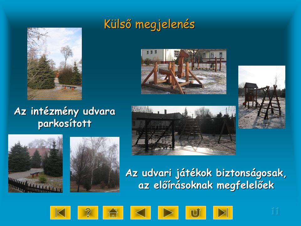 11 Az intézmény udvara parkosított Külső megjelenés Az udvari játékok biztonságosak, az előírásoknak megfelelőek