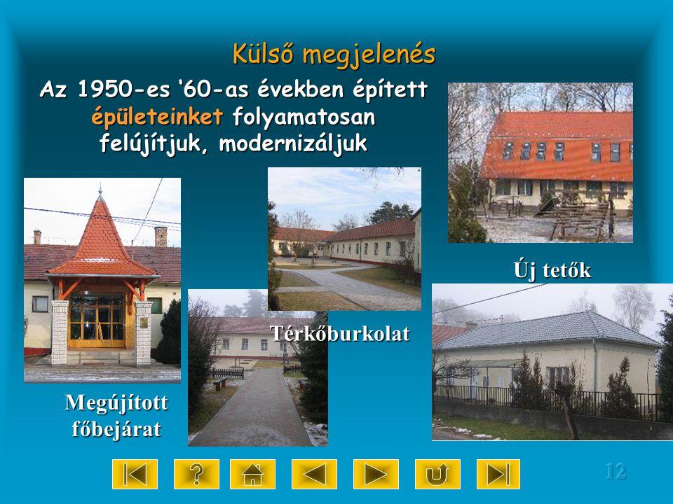 12 Külső megjelenés Az 1950-es '60-as években épített épületeinket folyamatosan felújítjuk, modernizáljuk Új tetők Térkőburkolat Megújított főbejárat