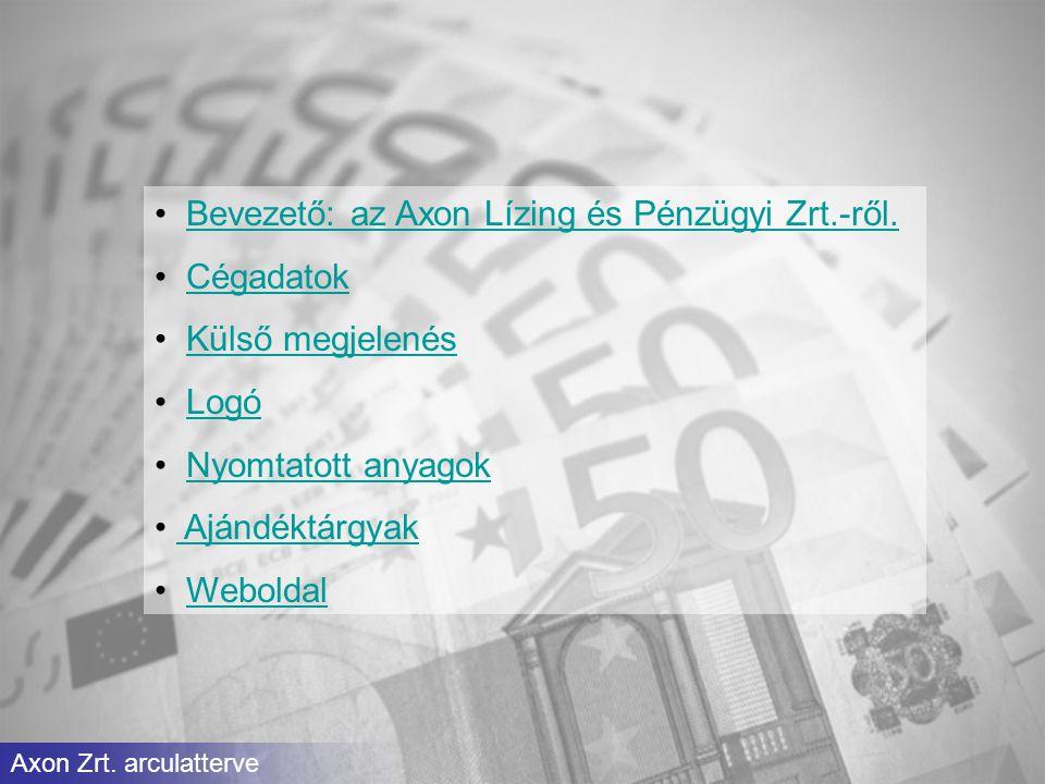 Bevezető: az Axon Lízing és Pénzügyi Zrt.-ről. Cégadatok Külső megjelenés Logó Nyomtatott anyagok Ajándéktárgyak Weboldal Axon Zrt. arculatterve