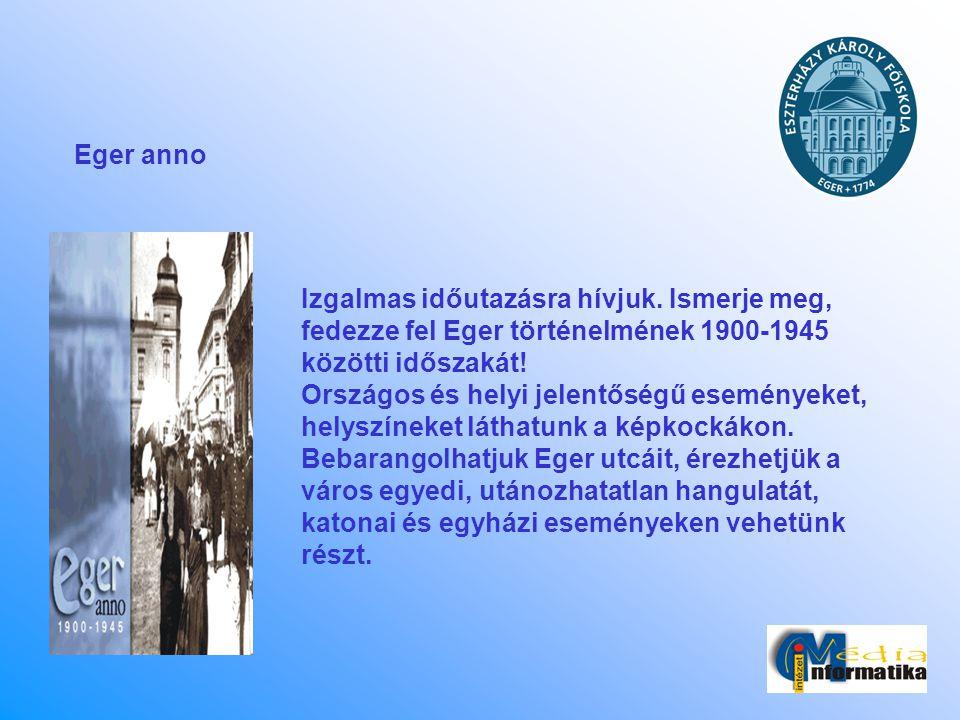 Eger anno Izgalmas időutazásra hívjuk. Ismerje meg, fedezze fel Eger történelmének 1900-1945 közötti időszakát! Országos és helyi jelentőségű eseménye