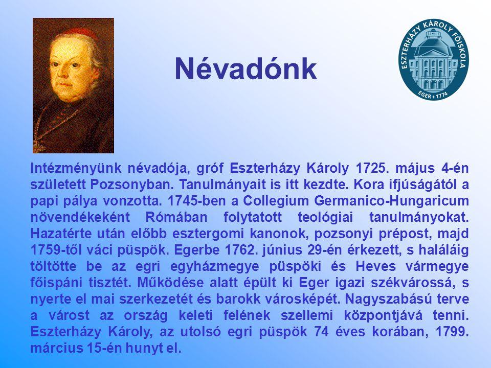 Névadónk Intézményünk névadója, gróf Eszterházy Károly 1725. május 4-én született Pozsonyban. Tanulmányait is itt kezdte. Kora ifjúságától a papi pály