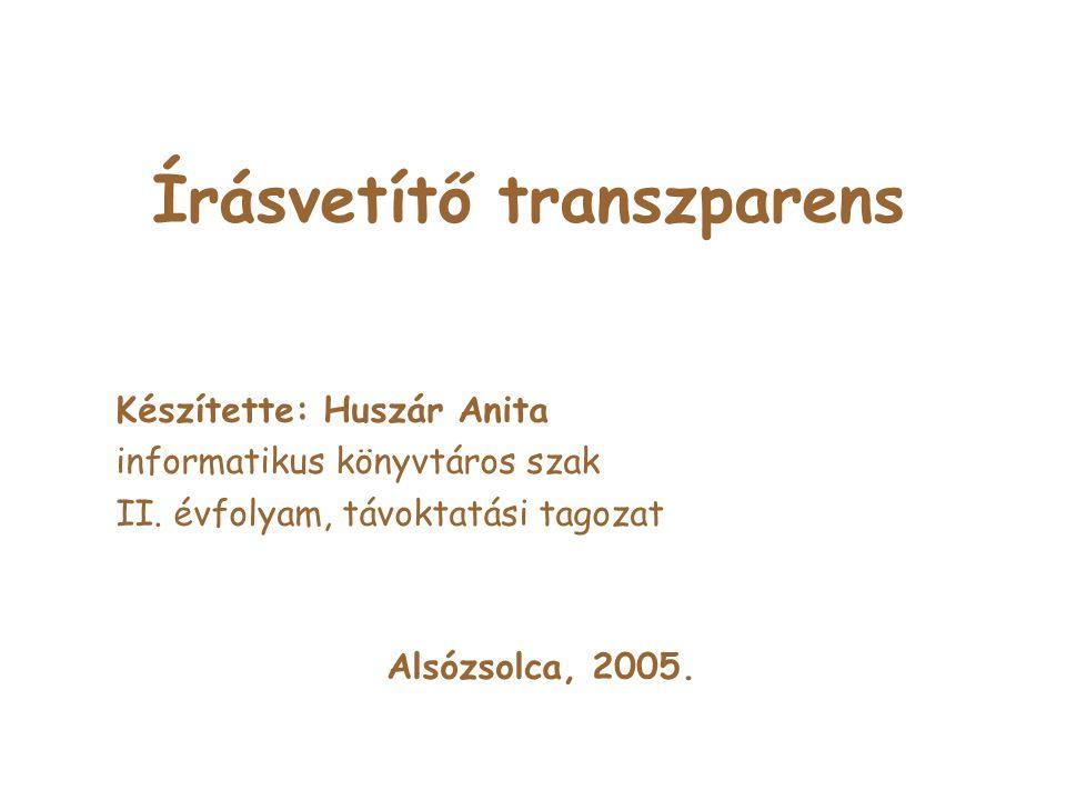 Írásvetítő transzparens Készítette: Huszár Anita informatikus könyvtáros szak II.