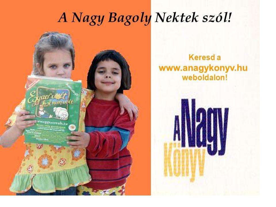 Keresd a www.anagykonyv.hu weboldalon! A Nagy Bagoly Nektek szól!