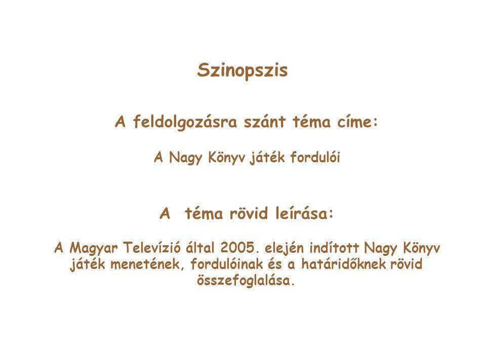 Szinopszis A feldolgozásra szánt téma címe: A Nagy Könyv játék fordulói A téma rövid leírása: A Magyar Televízió által 2005.