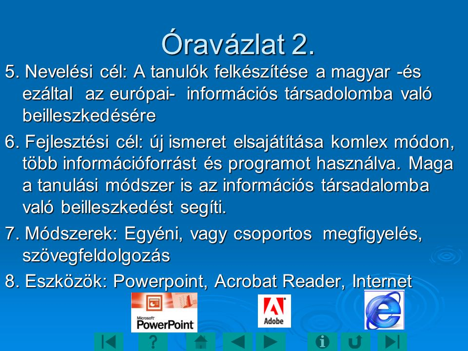 Óravázlat 2. Óravázlat 2. 5. Nevelési cél: A tanulók felkészítése a magyar -és ezáltal az európai- információs társadolomba való beilleszkedésére 6. F