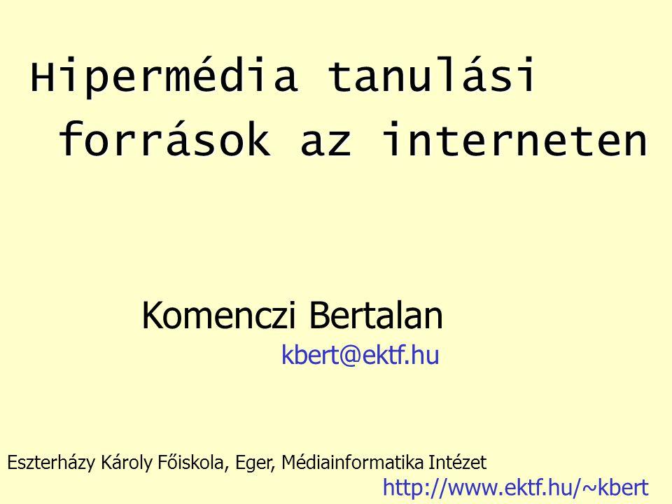 Hipermédia tanulási források az interneten Komenczi Bertalan kbert@ektf.hu Eszterházy Károly Főiskola, Eger, Médiainformatika Intézet http://www.ektf.hu/~kbert