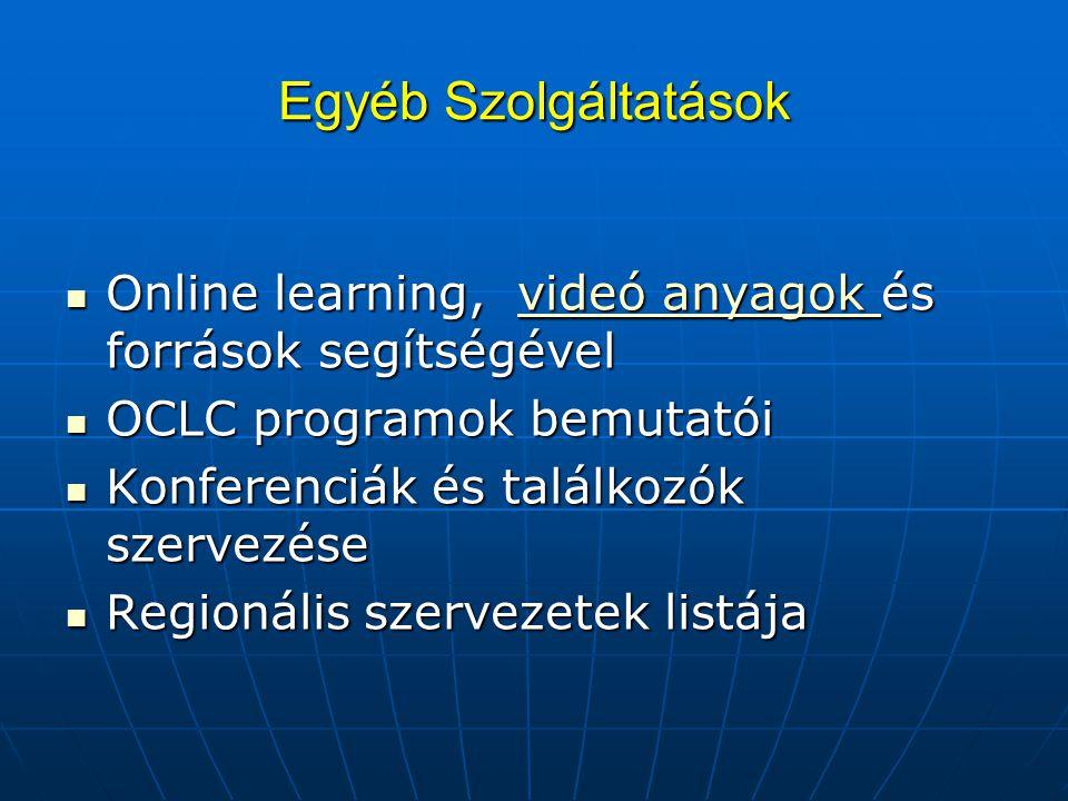 Egyéb Szolgáltatások Online learning, videó anyagok és források segítségével Online learning, videó anyagok és források segítségévelvideó anyagok videó anyagok OCLC programok bemutatói OCLC programok bemutatói Konferenciák és találkozók szervezése Konferenciák és találkozók szervezése Regionális szervezetek listája Regionális szervezetek listája
