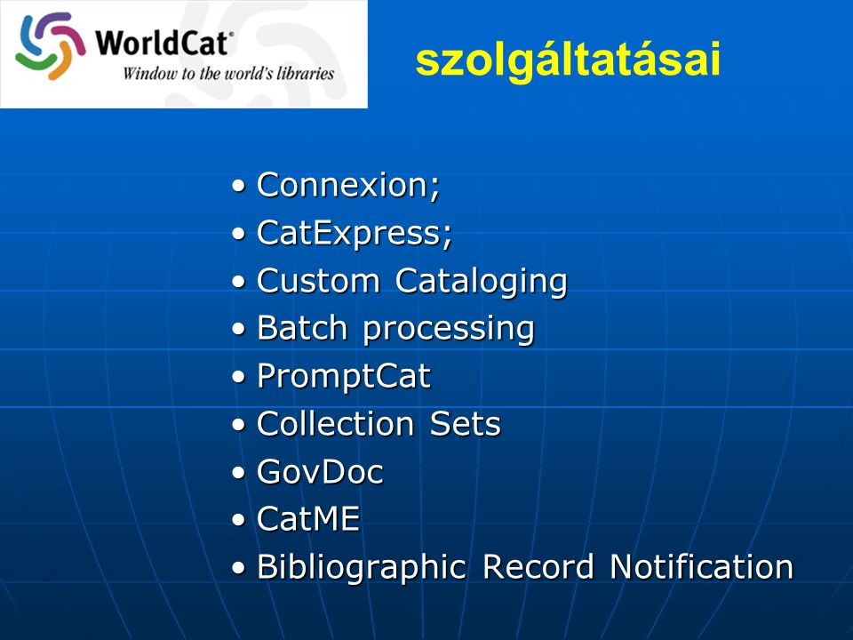 Connexion;Connexion; CatExpress;CatExpress; Custom CatalogingCustom Cataloging Batch processingBatch processing PromptCatPromptCat Collection SetsCollection Sets GovDocGovDoc CatMECatME Bibliographic Record NotificationBibliographic Record Notification szolgáltatásai