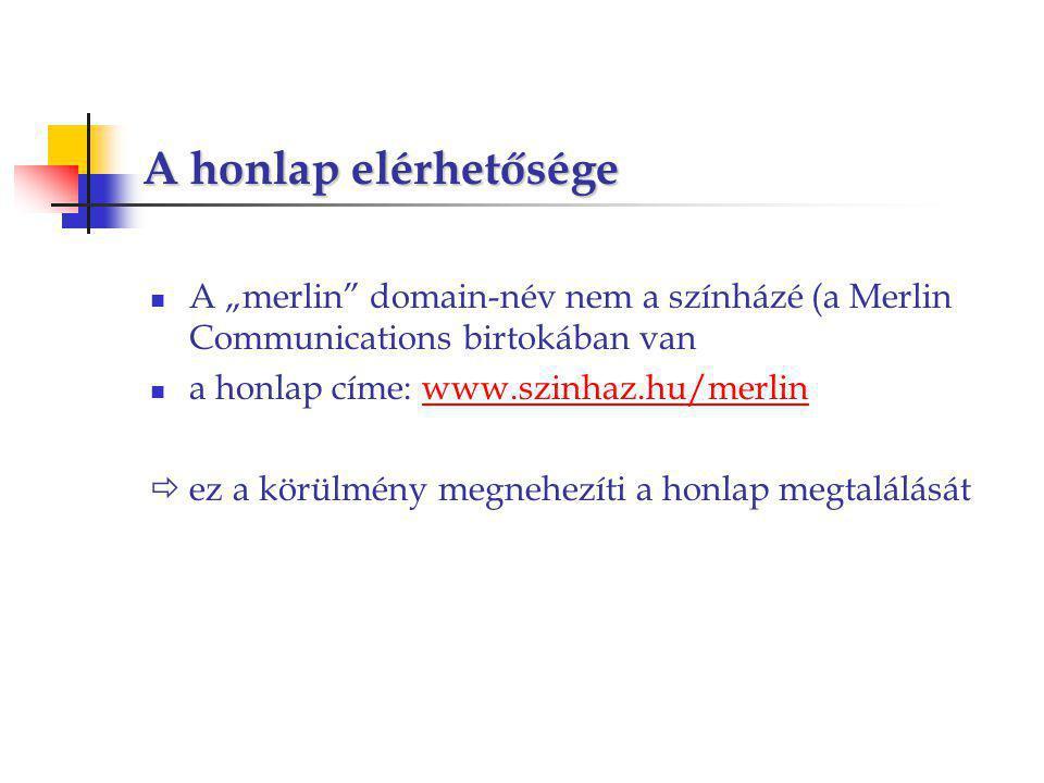"""A honlap elérhetősége A """"merlin domain-név nem a színházé (a Merlin Communications birtokában van a honlap címe: www.szinhaz.hu/merlinwww.szinhaz.hu/merlin  ez a körülmény megnehezíti a honlap megtalálását"""