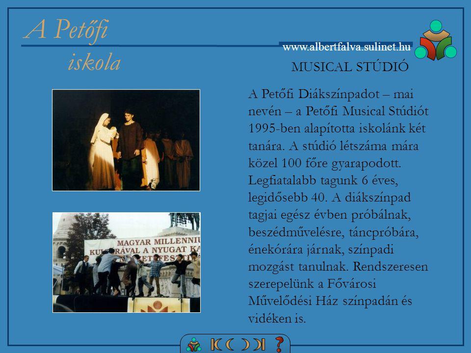 A Petőfi iskola www.albertfalva.sulinet.hu MUSICAL STÚDIÓ A Petőfi Diákszínpadot – mai nevén – a Petőfi Musical Stúdiót 1995-ben alapította iskolánk két tanára.