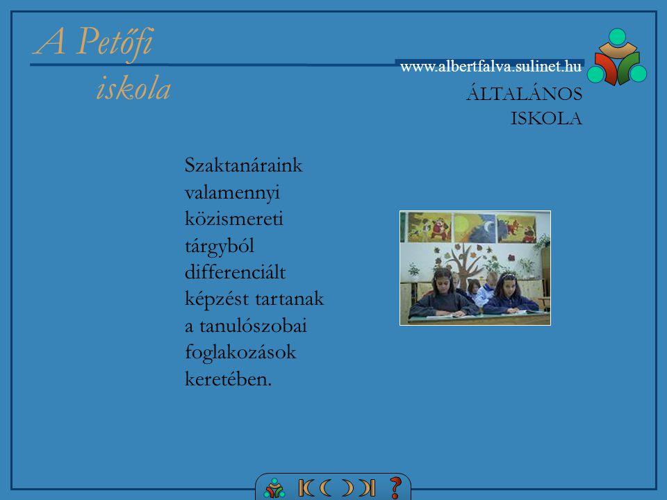 A Petőfi iskola www.albertfalva.sulinet.hu Szaktanáraink valamennyi közismereti tárgyból differenciált képzést tartanak a tanulószobai foglakozások keretében.
