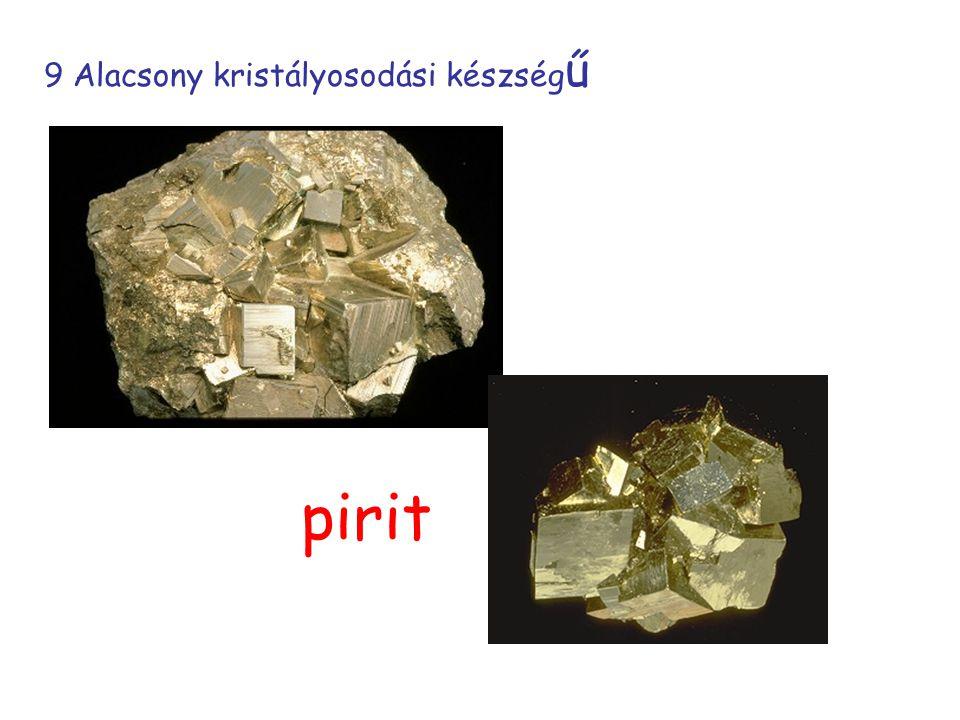 9 Alacsony kristályosodási készség ű pirit