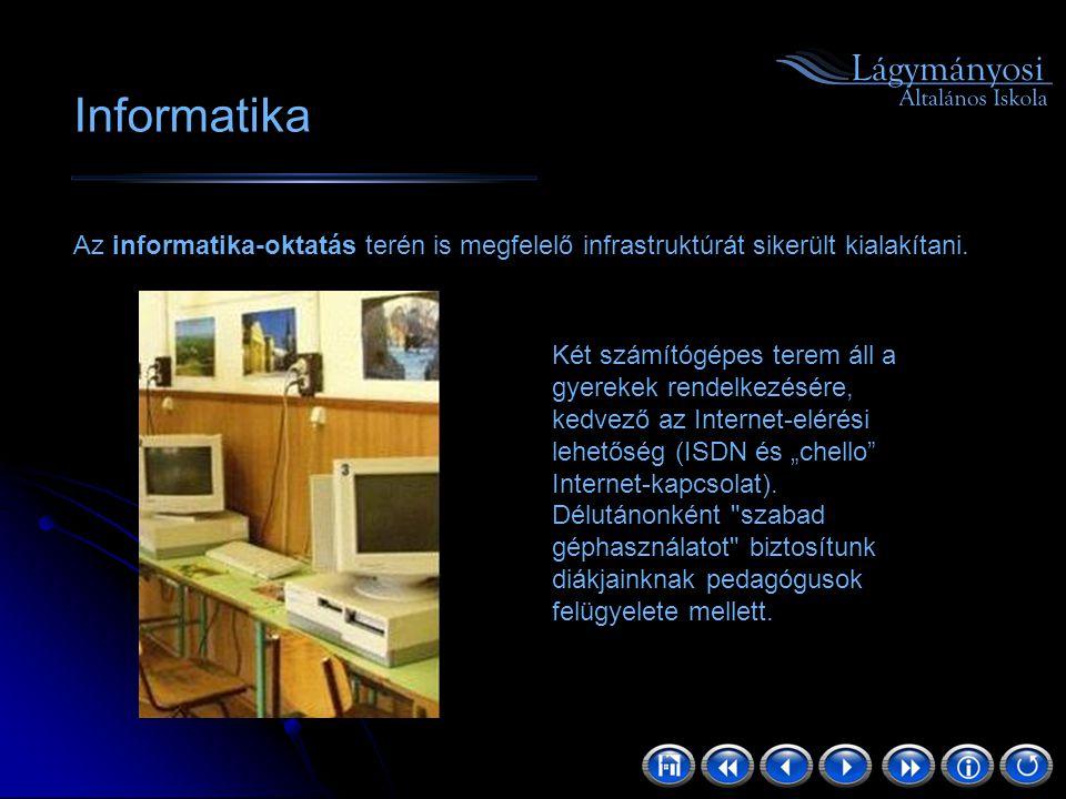 Informatika Az informatika-oktatás terén is megfelelő infrastruktúrát sikerült kialakítani. Két számítógépes terem áll a gyerekek rendelkezésére, kedv