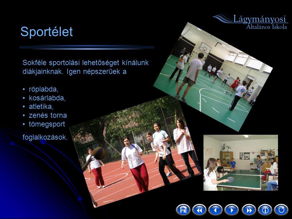 Sportélet Sokféle sportolási lehetőséget kínálunk diákjainknak. Igen népszerűek a röplabda, kosárlabda, atletika, zenés torna tömegsport foglalkozások