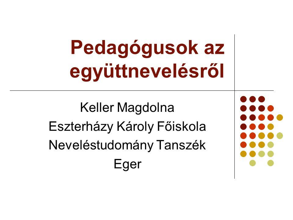 Pedagógusok az együttnevelésről Keller Magdolna Eszterházy Károly Főiskola Neveléstudomány Tanszék Eger