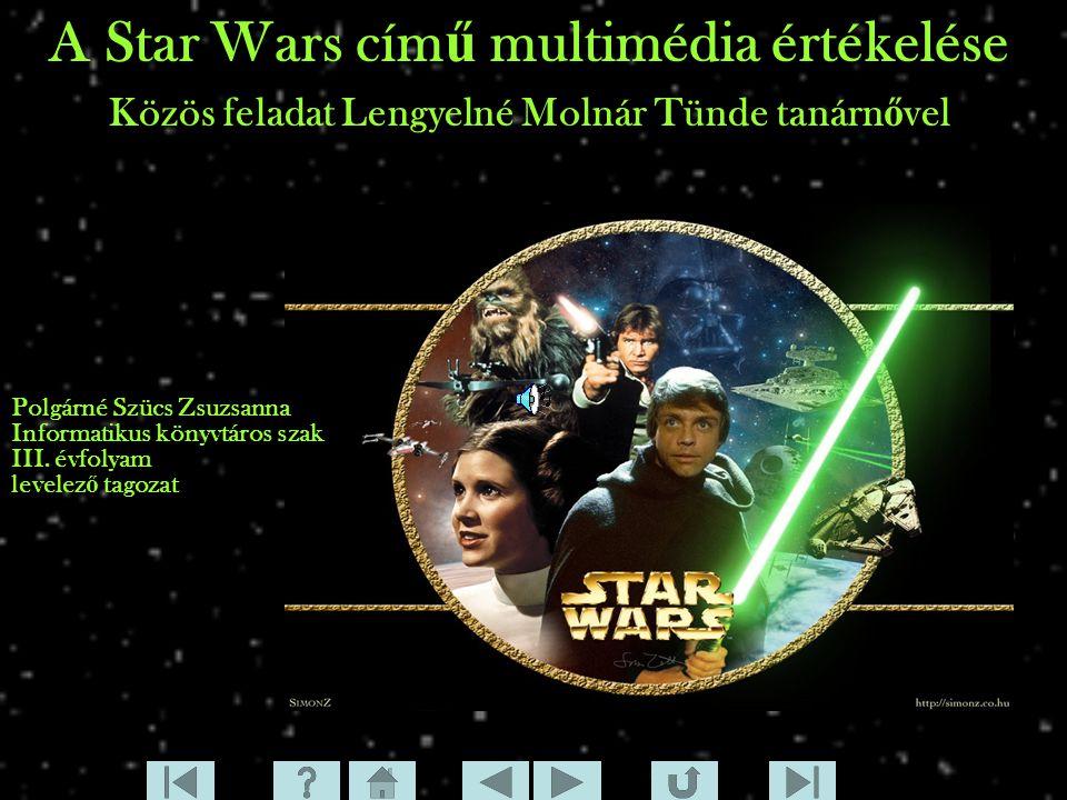 A Star Wars cím ű multimédia értékelése Közös feladat Lengyelné Molnár Tünde tanárn ő vel Polgárné Szücs Zsuzsanna Informatikus könyvtáros szak III. é