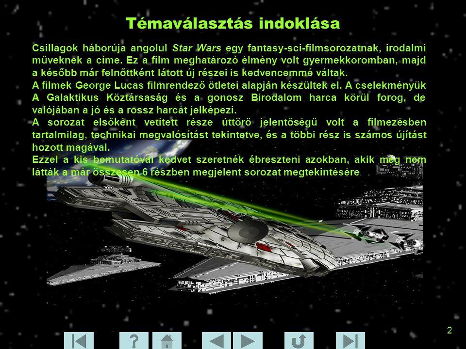 2 Téma Témaválasztás indoklása Csillagok háborúja angolul Star Wars egy fantasy-sci-filmsorozatnak, irodalmi műveknek a címe. Ez a film meghatározó él