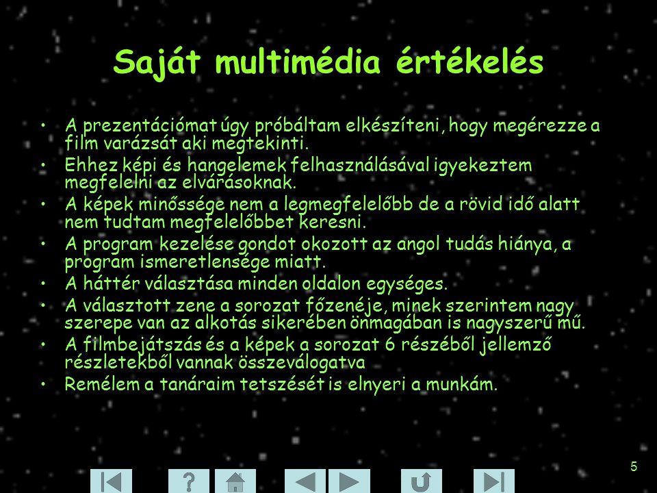 5 Saját multimédia értékelés A prezentációmat úgy próbáltam elkészíteni, hogy megérezze a film varázsát aki megtekinti. Ehhez képi és hangelemek felha