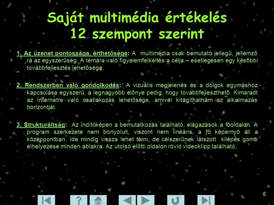 6 Saját multimédia értékelés 12 szempont szerint 1. Az üzenet pontossága, érthetősége: A multimédia csak bemutató jellegű, jellemző rá az egyszerűség.