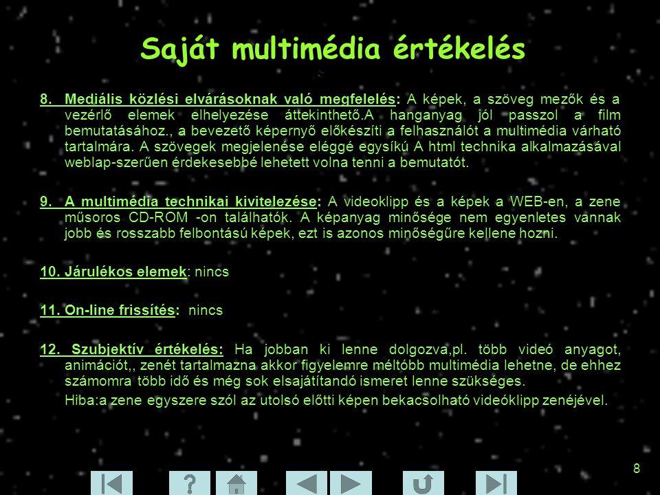 8 Szinopszis 1. 8. Mediális közlési elvárásoknak való megfelelés: A képek, a szöveg mezők és a vezérlő elemek elhelyezése áttekinthető.A hanganyag jól