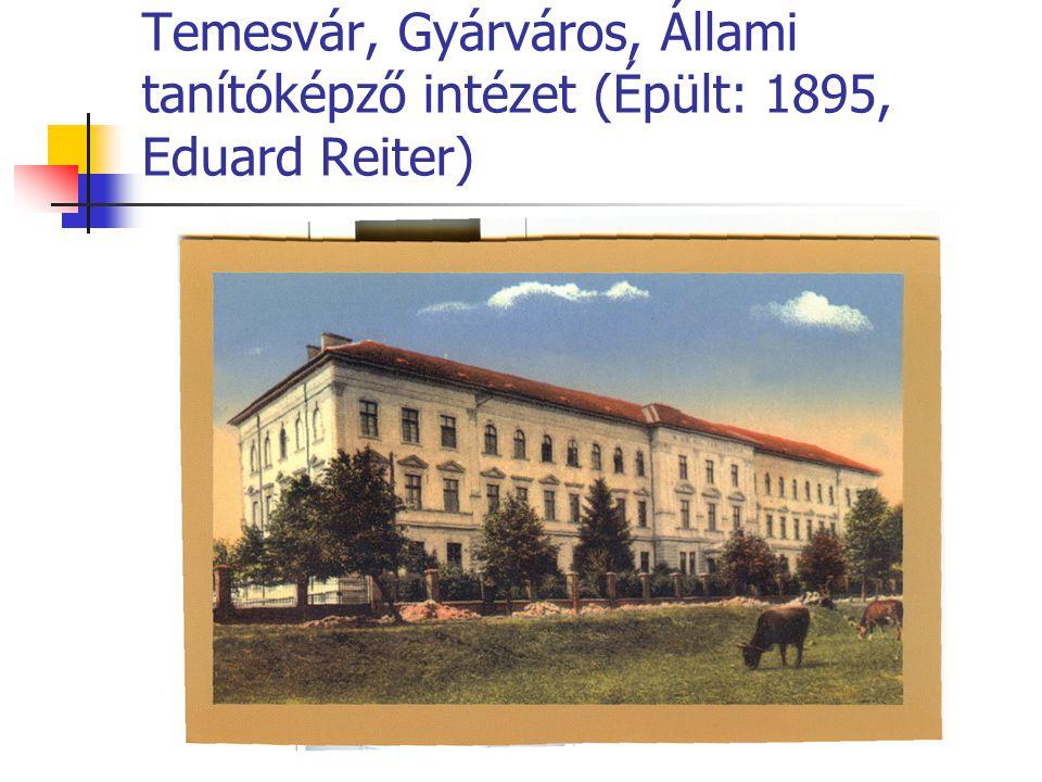 Temesvár, Gyárváros, Állami tanítóképző intézet (Épült: 1895, Eduard Reiter)