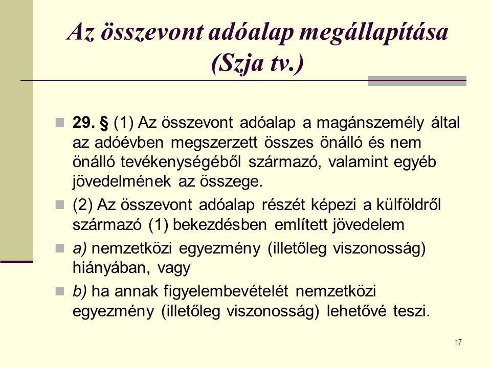 17 Az összevont adóalap megállapítása (Szja tv.) 29. § (1) Az összevont adóalap a magánszemély által az adóévben megszerzett összes önálló és nem önál