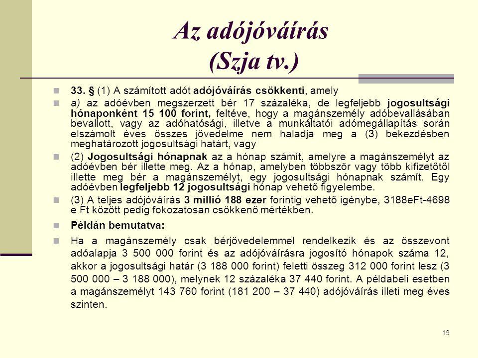 19 Az adójóváírás (Szja tv.) 33. § (1) A számított adót adójóváírás csökkenti, amely a) az adóévben megszerzett bér 17 százaléka, de legfeljebb jogosu