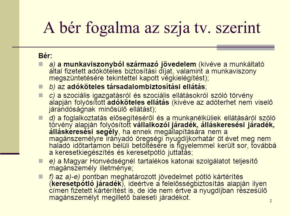 2 A bér fogalma az szja tv. szerint Bér: a) a munkaviszonyból származó jövedelem (kivéve a munkáltató által fizetett adóköteles biztosítási díjat, val