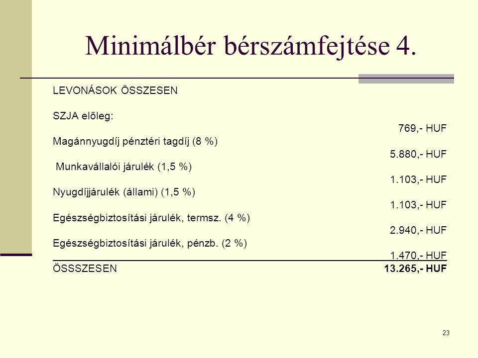 23 Minimálbér bérszámfejtése 4. LEVONÁSOK ÖSSZESEN SZJA előleg: 769,- HUF Magánnyugdíj pénztéri tagdíj (8 %) 5.880,- HUF Munkavállalói járulék (1,5 %)