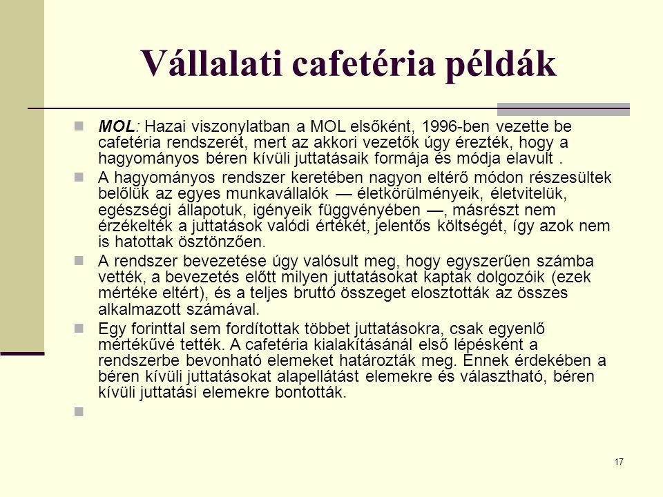 17 Vállalati cafetéria példák MOL: Hazai viszonylatban a MOL elsőként, 1996-ben vezette be cafetéria rendszerét, mert az akkori vezetők úgy érezték, h