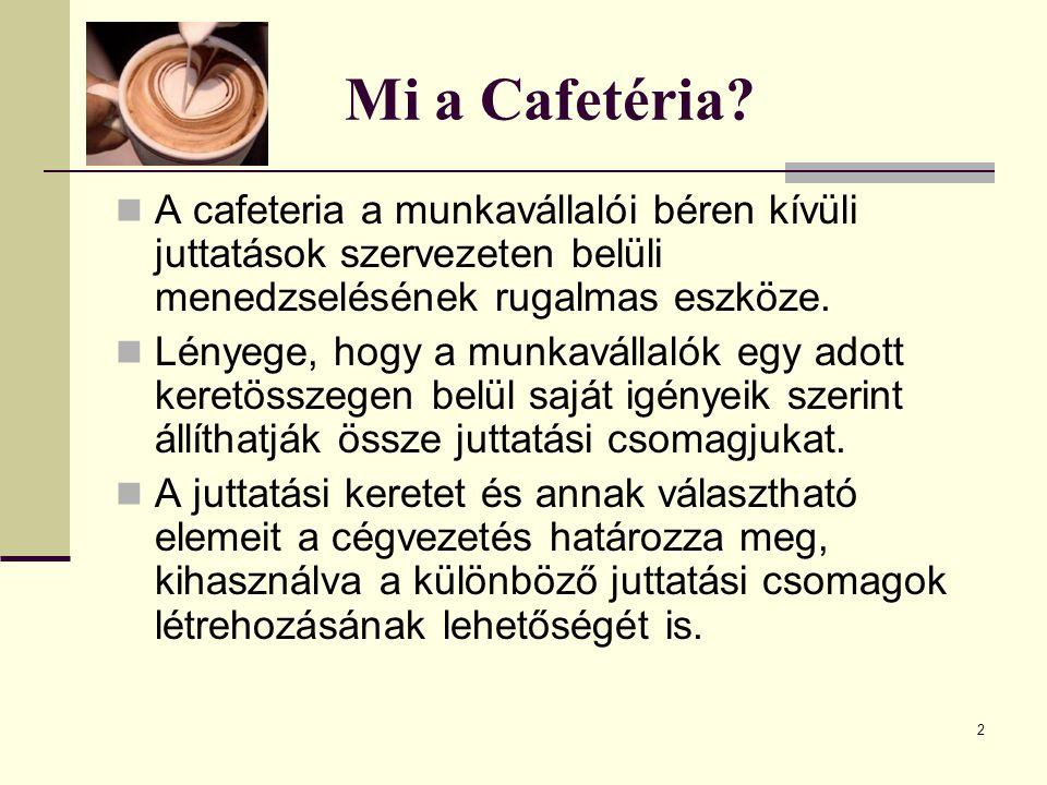 2 Mi a Cafetéria? A cafeteria a munkavállalói béren kívüli juttatások szervezeten belüli menedzselésének rugalmas eszköze. Lényege, hogy a munkavállal