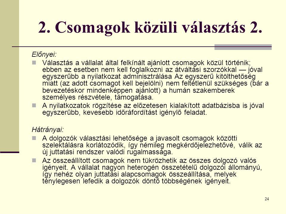24 2. Csomagok közüli választás 2. Előnyei: Választás a vállalat által felkínált ajánlott csomagok közül történik; ebben az esetben nem kell foglalkoz