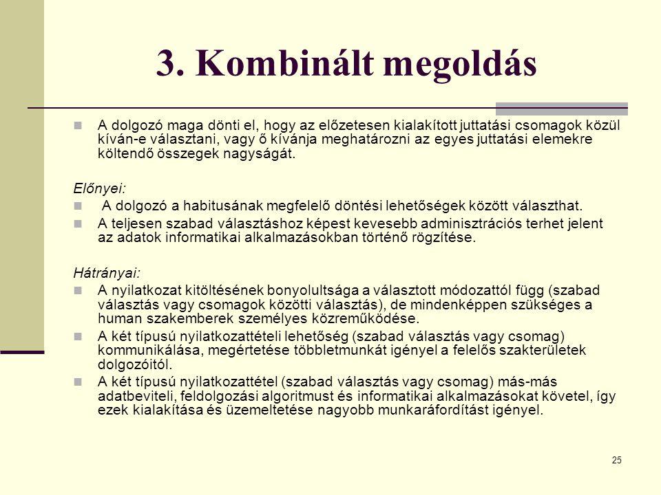 25 3. Kombinált megoldás A dolgozó maga dönti el, hogy az előzetesen kialakított juttatási csomagok közül kíván-e választani, vagy ő kívánja meghatáro