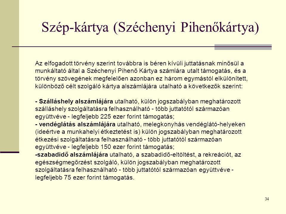 34 Az elfogadott törvény szerint továbbra is béren kívüli juttatásnak minősül a munkáltató által a Széchenyi Pihenő Kártya számlára utalt támogatás, é