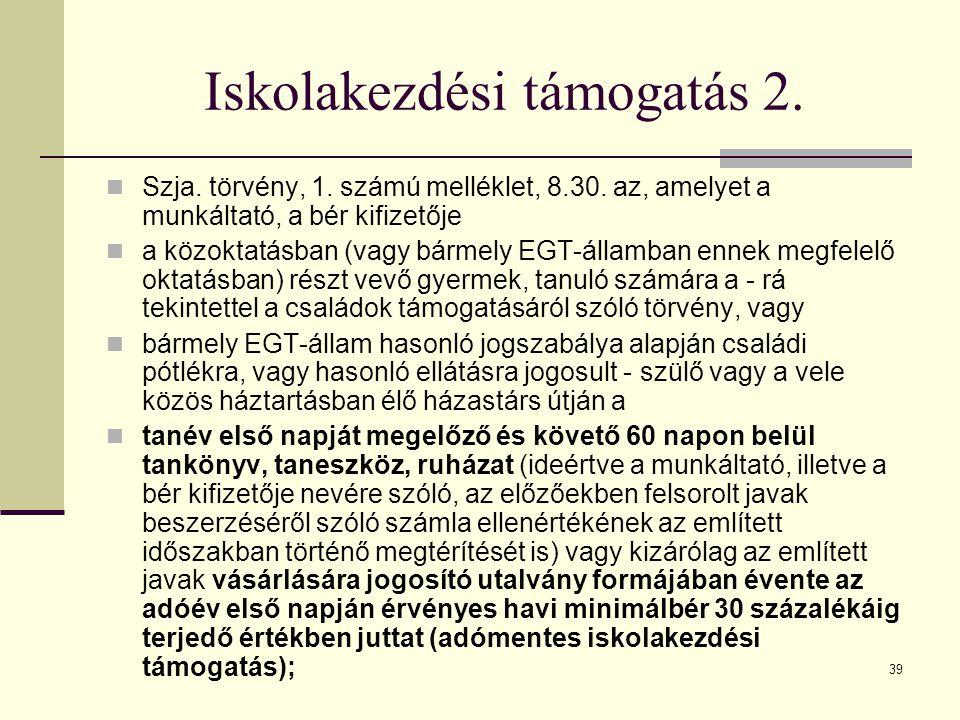 39 Iskolakezdési támogatás 2. Szja. törvény, 1. számú melléklet, 8.30. az, amelyet a munkáltató, a bér kifizetője a közoktatásban (vagy bármely EGT-ál