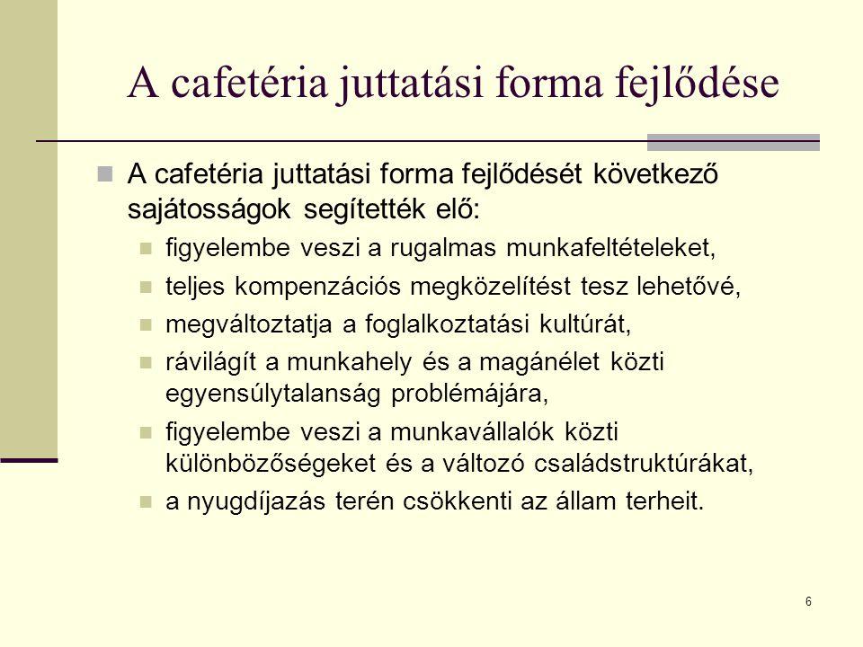 6 A cafetéria juttatási forma fejlődése A cafetéria juttatási forma fejlődését következő sajátosságok segítették elő: figyelembe veszi a rugalmas munk