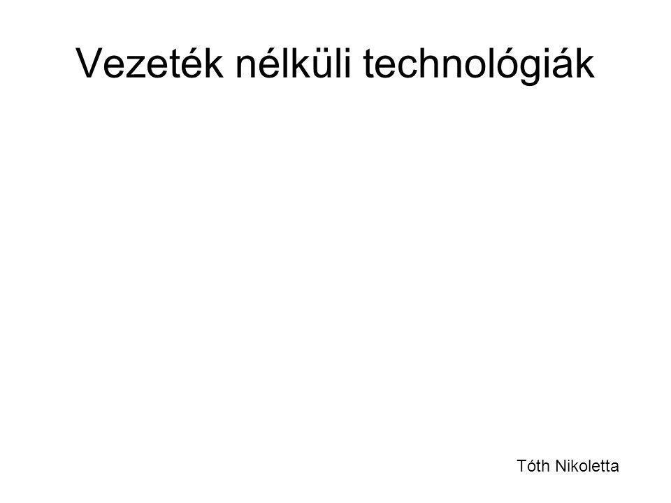 Vezeték nélküli technológiák Tóth Nikoletta