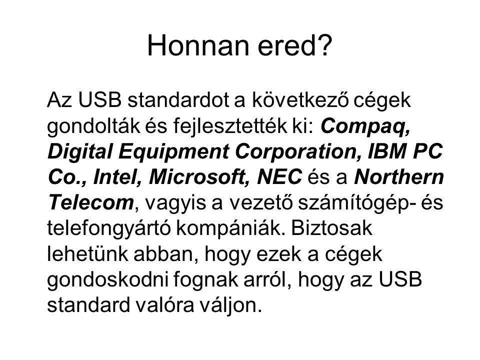 Honnan ered? Az USB standardot a következő cégek gondolták és fejlesztették ki: Compaq, Digital Equipment Corporation, IBM PC Co., Intel, Microsoft, N