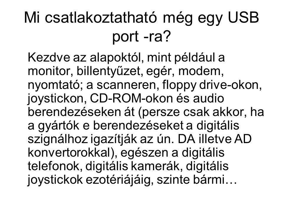 Mi csatlakoztatható még egy USB port -ra? Kezdve az alapoktól, mint például a monitor, billentyűzet, egér, modem, nyomtató; a scanneren, floppy drive-
