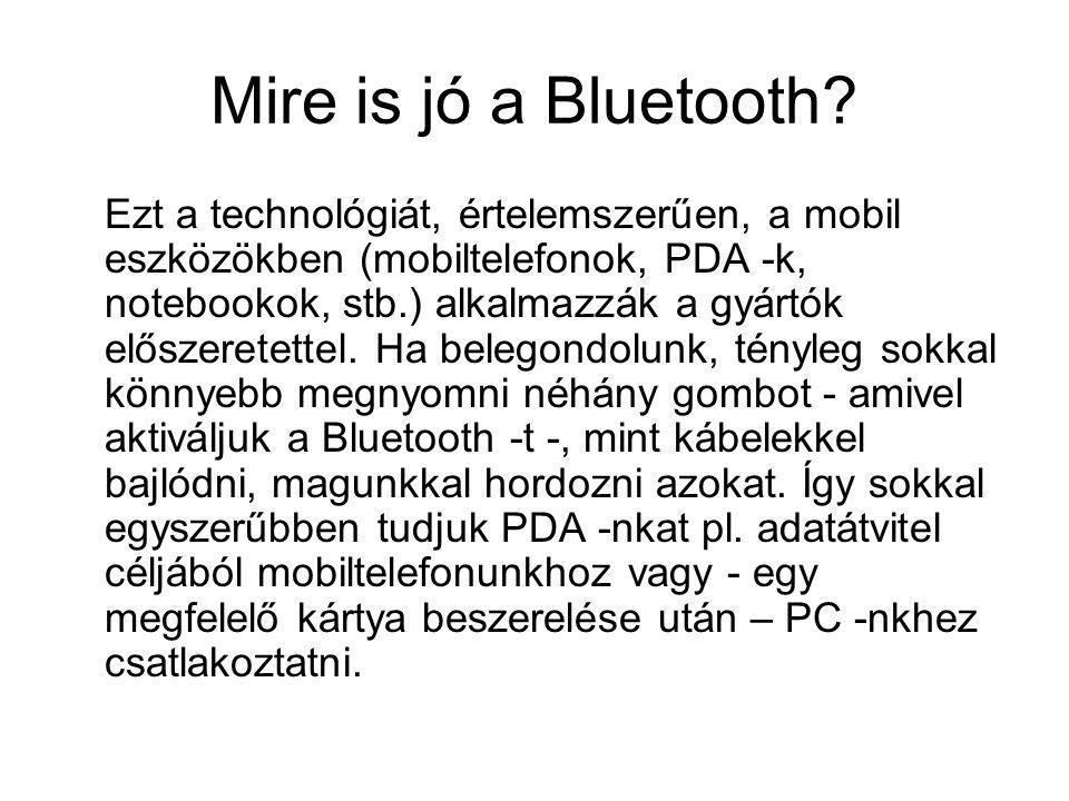 Mire is jó a Bluetooth? Ezt a technológiát, értelemszerűen, a mobil eszközökben (mobiltelefonok, PDA -k, notebookok, stb.) alkalmazzák a gyártók elősz