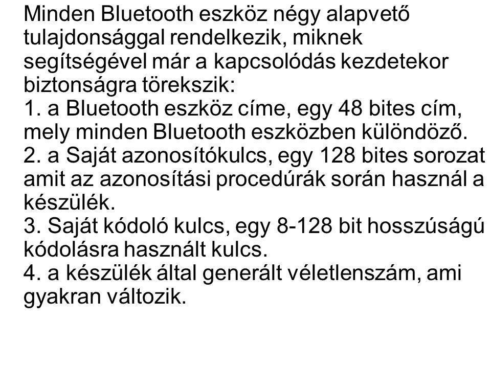 Minden Bluetooth eszköz négy alapvető tulajdonsággal rendelkezik, miknek segítségével már a kapcsolódás kezdetekor biztonságra törekszik: 1. a Bluetoo