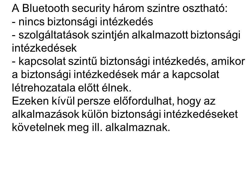 A Bluetooth security három szintre osztható: - nincs biztonsági intézkedés - szolgáltatások szintjén alkalmazott biztonsági intézkedések - kapcsolat s