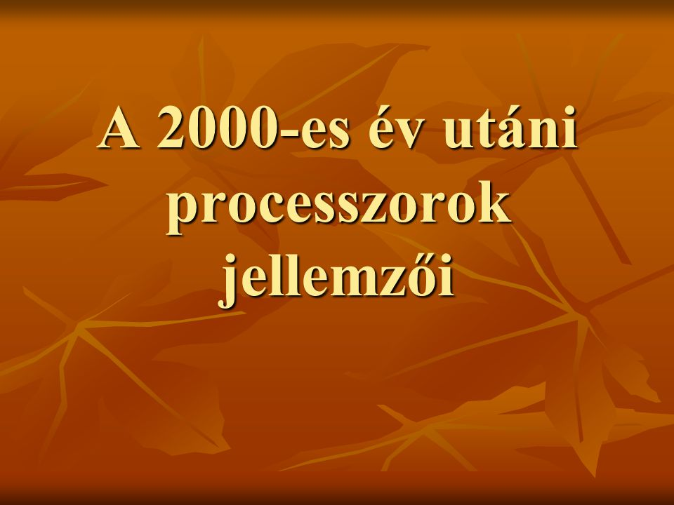 A 2000-es év utáni processzorok jellemzői